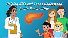 Animation - Helping Kids and Teens Understand Acute Pancreatitis